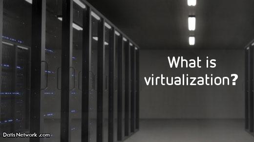 مجازی سازی (Virtualization) چیست و چه کاربردی دارد؟