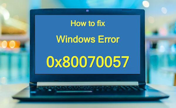 آموزش رفع ارور یا مشکل 0x80070057 در ویندوز 10 و 8 و 7
